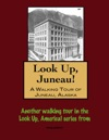 Look Up Juneau A Walking Tour Of Juneau Alaska
