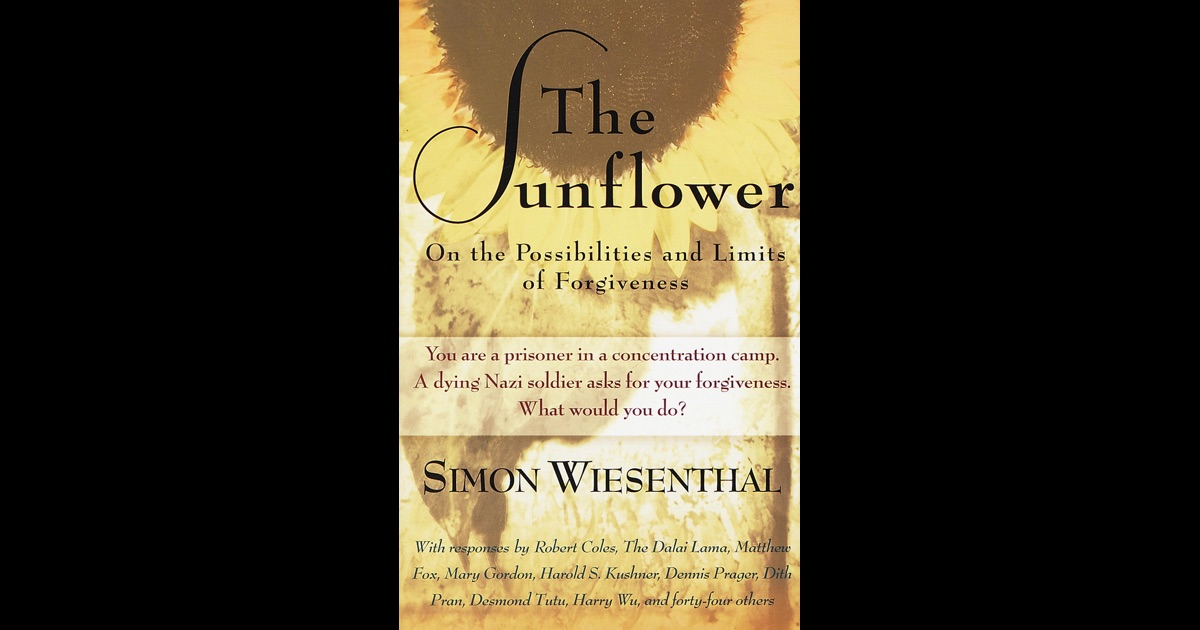 the challenges of forgiving in the sunflower a novel by simon wiesenthal The sunflower: on the possibilities and limits of forgiveness by wiesenthal,  simon, cargas, harry 50 out of 5  paperback: 216 pages publisher:  schocken books new edition edition (feb 1978)  moving and intellectually  challenging.