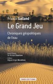 GRAND JEU. CHRONIQUES GéOPOLITIQUES DE LEAU (LE)