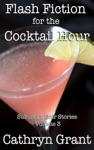 Flash Fiction For The Cocktail Hour - Volume 3