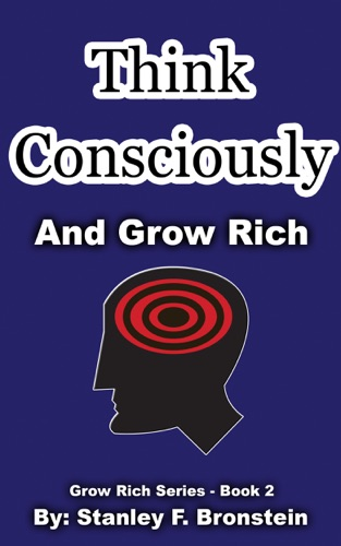 Think Consciously And Grow Rich Grow Rich Series Book 2