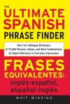 The Ultimate Spanish Phrase Finder  The 2-in-1 Bilingual Dictionary Of 75000 Phrases Idioms And Word Combinations For Rapid Reference
