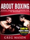 About Boxing - Boxing Training And Lessons For The Beginner LINK TO BONUS AUDIO AND VIDEO TUTORIALS INCLUDED