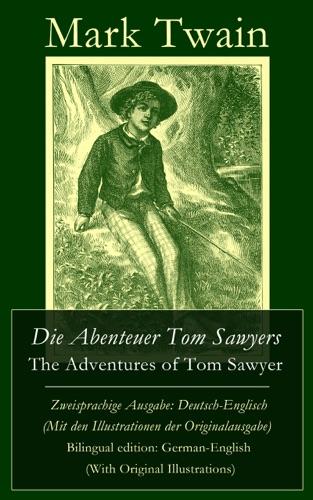 Die Abenteuer Tom Sawyers  The Adventures of Tom Sawyer - Zweisprachige Ausgabe Deutsch-Englisch Mit den Illustrationen der Originalausgabe  Bilingual edition German-English With Original Illustrations