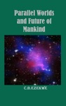 Parallel Worlds And Future Of Mankind