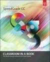 Adobe SpeedGrade CC Classroom In A Book