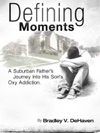 Defining Moments A Suburban Fathers Journey Into His Sons Oxy Addiction