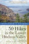 Explorers Guide 50 Hikes In The Lower Hudson Valley Hikes And Walks From Westchester County To Albany County Third Edition  Explorers 50 Hikes