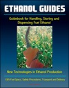 Ethanol Guides Guidebook For Handling Storing And Dispensing Fuel Ethanol - New Technologies In Ethanol Production - E85 Fuel Specs Safety Procedures Transport And Delivery