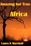 Amazing But True Africa Adventure Book 1