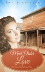 Mail Order Love Sweet Mail Order Bride Historical Romance Novel