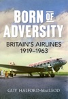 Born Of Adversity Britains Airliners 1919-1963