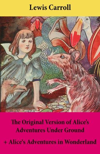 The Original Version of Alices Adventures Under Ground  Alices Adventures in Wonderland