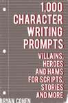 1000 Character Writing Prompts Villains Heroes And Hams For Scripts Stories And More