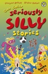 Seriously Silly Stories Even Sillier Seriously Silly Stories