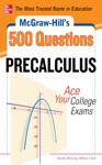 McGraw-Hills 500 College Precalculus Questions Ace Your College Exams