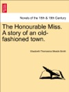 The Honourable Miss A Story Of An Old-fashioned Town VOL I