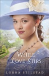 While Love Stirs The Gregory Sisters Book 2