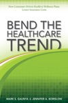 Bend The Healthcare Trend How Consumer-Driven Health  Wellness Plans Lower Insurance Costs