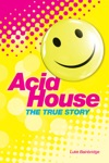 The True Story Of Acid House Britains Last Youth Culture Revolution