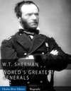 The Worlds Greatest Generals The Life And Career Of William Tecumseh Sherman