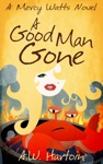 A Good Man Gone Mercy Watts Mysteries Book One