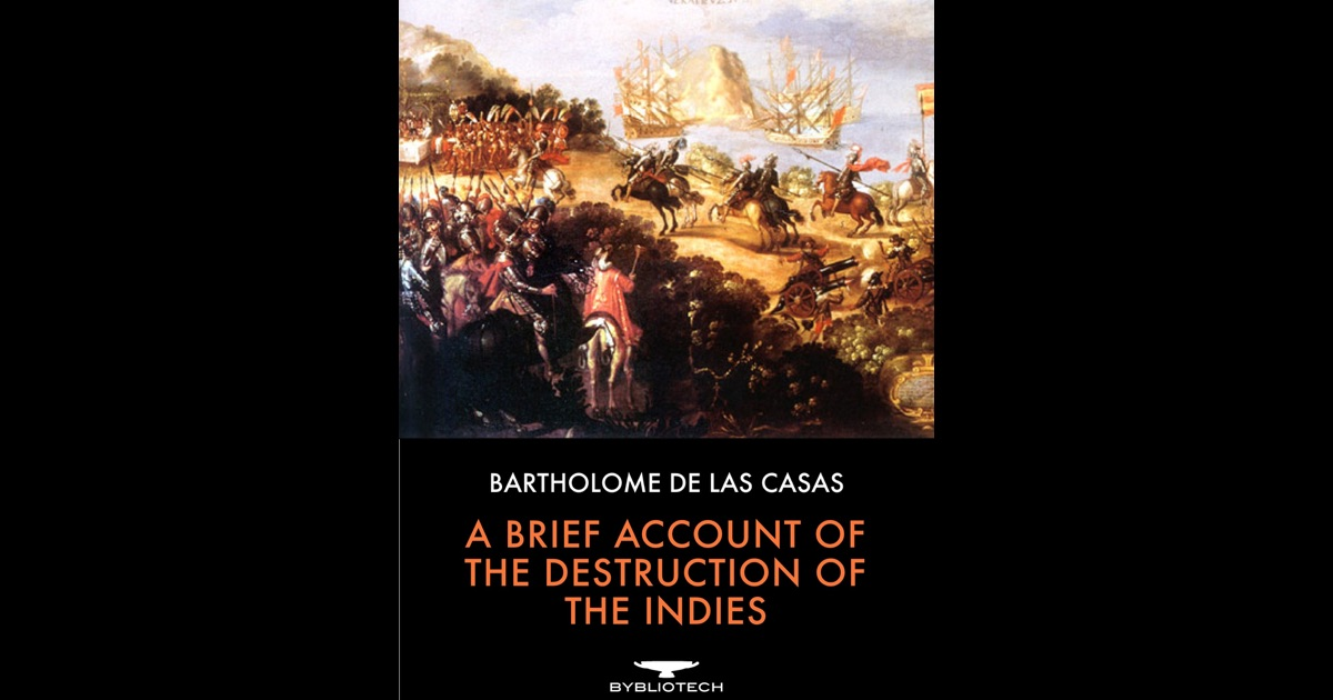 a brief account of the destruction of the indies essay A short account of the destruction of the indies bartolomÉ de las casas a short account of the destruction of the indies bartolomÉ de las casas.