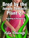 Bred By The Jungle Tentacle Plant 2 Breeding In Paradise Monster Sex Erotica