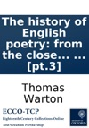 The History Of English Poetry From The Close Of The Eleventh To The Commencement Of The Eighteenth Century To Which Are Prefixed Two Dissertations  By Thomas Warton  Pt3