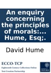 An Enquiry Concerning The Principles Of Morals By David Hume Esq