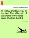 Ill Follow And Love You Till The Last The Milkmaid Of Walworth Or The False Lover A Chap-book