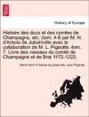 Histoire Des Ducs Et Des Comtes De Champagne Etc Tom 4-6 Par M H DArbois De Jubainville Avec La Collaboration De M L Pigeotte-tom 7 Livre Des Vassaux Du Comt De Champagne Et De Brie 1172-1222 TOME VI