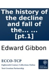 The History Of The Decline And Fall Of The Roman Empire By Edward Gibbon Esq  Pt1