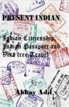 Present Indian Indian Citizenship Indian Passport And Visa Free Travel