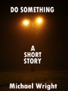 Do Something A Short Story