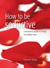 How To Be Seductive