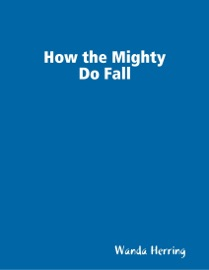 HOW THE MIGHTY DO FALL