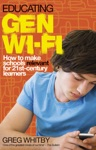 Educating Gen Wi-Fi How We Can Make Schools Relevant For 21st Century Learners