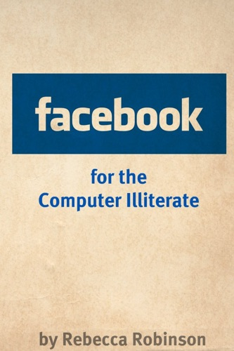 Facebook for the Computer Illiterate