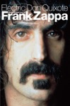 Electric Don Quixote The Definitive Story Of Frank Zappa