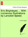 Eric Brighteyes  With Numerous Illustrations By Lancelot Speed