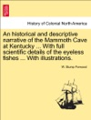 An Historical And Descriptive Narrative Of The Mammoth Cave At Kentucky  With Full Scientific Details Of The Eyeless Fishes  With Illustrations