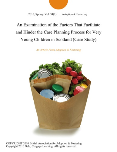 An Examination of the Factors That Facilitate and Hinder the Care Planning Process for Very Young Children in Scotland Case Study