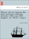 Mission Chez Les Touareg Mes Deux Itineraires Sahariens Doctobre 1894 A Mai 1895 Rapport Etc With 2 Maps