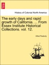 The Early Days And Rapid Growth Of California  From Essex Institute Historical Collections Vol 12