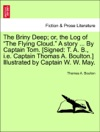 The Briny Deep Or The Log Of The Flying Cloud A Story  By Captain Tom Signed T A B Ie Captain Thomas A Boulton Illustrated By Captain W W May
