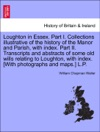 Loughton In Essex Part I Collections Illustrative Of The History Of The Manor And Parish With Index Part II Transcripts And Abstracts Of Some Old Wills Relating To Loughton With Index With Photographs And Maps LP