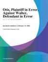 Otis Plaintiff In Error Against Walter Defendant In Error