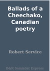 Ballads Of A Cheechako Canadian Poetry