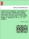 Letters From Palestine Descriptive Of A Tour Through Galilee And Juda With Some Account Of The Dead Sea And Of The Present State Of Jerusalem Letter 21 Signed Th R J Ie T R Joliffe